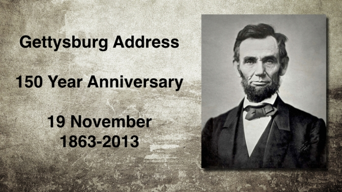 Abraham Lincoln Gettysburg Address 150 Year Anniversary 19 November 2013